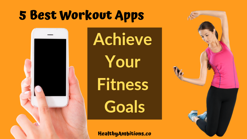 5 Best Workout Apps to Help you Achieve Your Fitness Goals