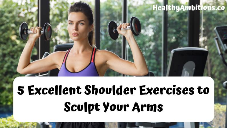 5 Excellent Shoulder Exercises to Sculpt Your Arms