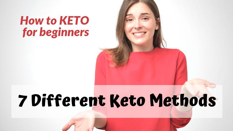 7 Different Keto Methods – Keto Diet for Beginners